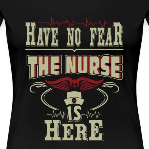 The nurse is here - Have no fear - Women's Premium T-Shirt