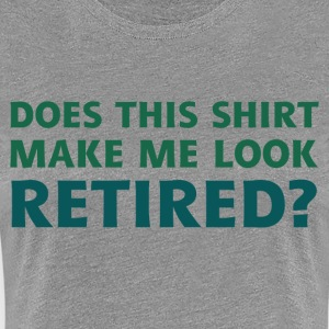 Do I Look Retired? - Women's Premium T-Shirt