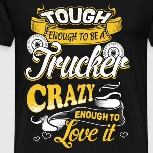 Tough enough to be a trucker - Crazy enough to luv - Men's Premium T-Shirt