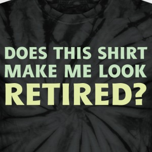 Do I Look Retired? - Unisex Tie Dye T-Shirt