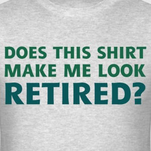 Do I Look Retired? - Men's T-Shirt