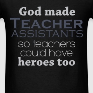 God made teacher assistants, so teachers could hav - Men's T-Shirt