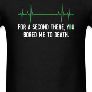 Bored Me To Death Funny - Men's T-Shirt