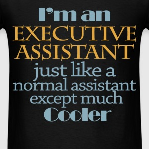 I'm an Executive assistant just like a normal as - Men's T-Shirt