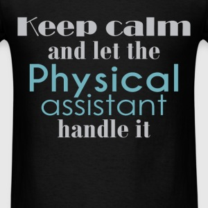 Keep calm and let the Physical assistant handle it - Men's T-Shirt