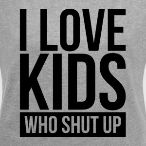 I LOVE KIDS WHO SHUT UP T-Shirts - Women´s Roll Cuff T-Shirt