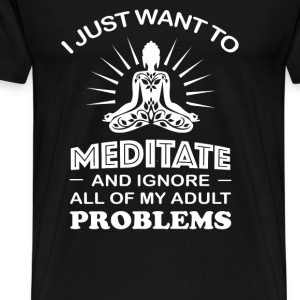 Want to Meditate - Ignore all of my adult problems - Men's Premium T-Shirt
