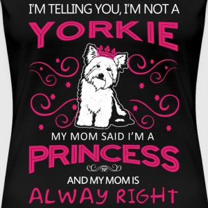 Yorkie - My mom said I'm a princess - Women's Premium T-Shirt