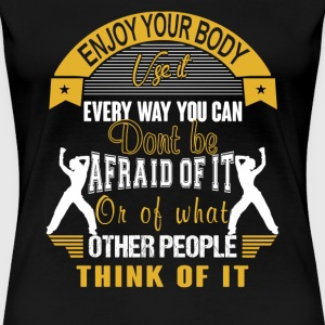 Workout - Enjoy your body use it every way you can - Women's Premium T-Shirt