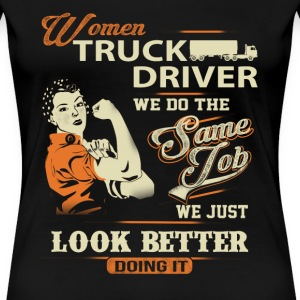 Women truck driver - We just look better doing it - Women's Premium T-Shirt