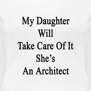 my_daughter_will_take_care_of_it_shes_an T-Shirts - Women's Premium T-Shirt