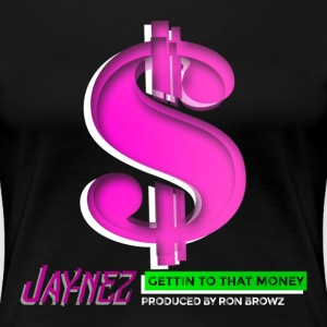 Jay-nez Getting to the Money Tee - Women's Premium T-Shirt