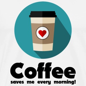 Coffee saves me every morning! T-Shirts - Men's Premium T-Shirt