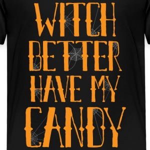 Better have my candy - Toddler Premium T-Shirt