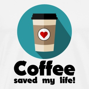 Coffee saved my life! T-Shirts - Men's Premium T-Shirt