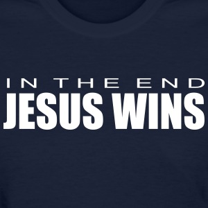 In The End Jesus Wins t shirt - Women's T-Shirt