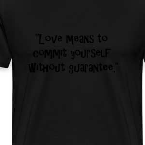 Love means to commit yourself without guarantee. T-Shirts - Men's Premium T-Shirt