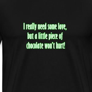 I really need some love, but a little piece of cho T-Shirts - Men's Premium T-Shirt