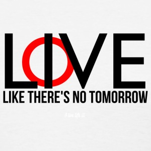 LIVE and LOVE LIKE THERE'S NO TOMORROW typography T-Shirts - Women's T-Shirt