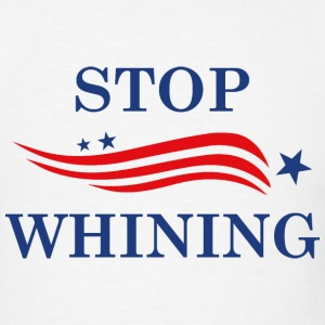 Stop Whining - Men's T-Shirt