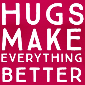 Hugs make everything better T-Shirts - Women's Premium T-Shirt