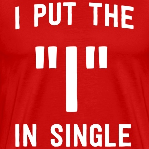 I put the I in single T-Shirts - Men's Premium T-Shirt