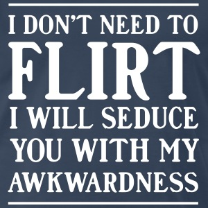 I don't need to flirt. I will seduce with awkward T-Shirts - Men's Premium T-Shirt