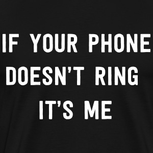 If your phone doesn't ring it's me T-Shirts - Men's Premium T-Shirt