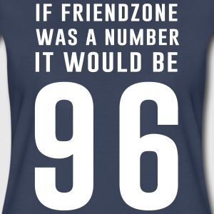 If friendzone was a number it would be 96 T-Shirts - Women's Premium T-Shirt