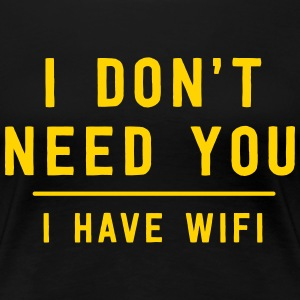 I don't need you. I have wifi T-Shirts - Women's Premium T-Shirt