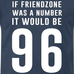 If friendzone was a number it would be 96 T-Shirts - Men's Premium T-Shirt