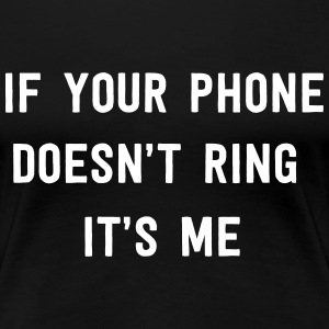 If your phone doesn't ring it's me T-Shirts - Women's Premium T-Shirt