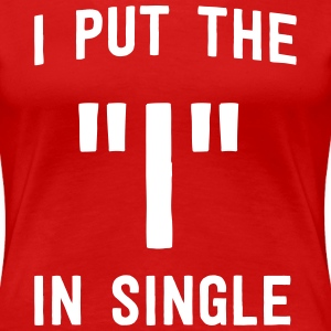 I put the I in single T-Shirts - Women's Premium T-Shirt