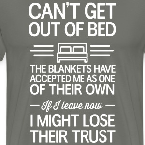 Can't get out of Bed. Blankets have accepted me T-Shirts - Men's Premium T-Shirt