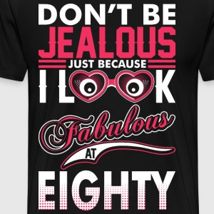 Dont Be Jealous I Look Fabulous At Eighty T-Shirts - Men's Premium T-Shirt