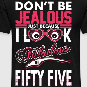 Dont Be Jealous I Look Fabulous At Fiflty Five T-Shirts - Men's Premium T-Shirt