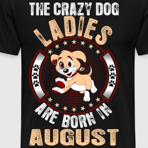 The Crazy Dog Ladies Are Born In August T-Shirts - Men's Premium T-Shirt