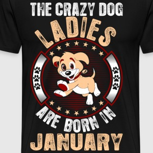 The Crazy Dog Ladies Are Born In January T-Shirts - Men's Premium T-Shirt