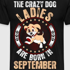 The Crazy Dog Ladies Are Born In September T-Shirts - Men's Premium T-Shirt