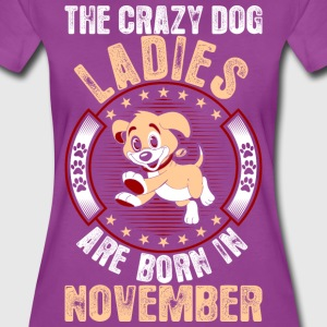 The Crazy Dog Ladies Are Born In November T-Shirts - Women's Premium T-Shirt