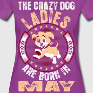 The Crazy Dog Ladies Are Born In May T-Shirts - Women's Premium T-Shirt