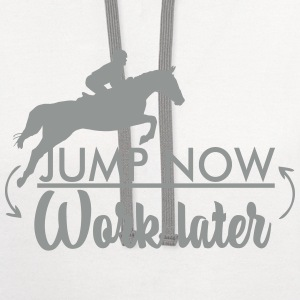 Jump now! Work later Hoodies - Contrast Hoodie
