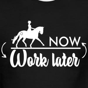 Ride now! Work later - Dressage Horse T-Shirts - Men's Ringer T-Shirt