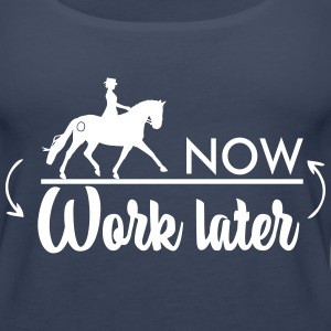 Ride now! Work later - Dressage Horse Tanks - Women's Premium Tank Top