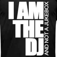 Design ~ I AM THE DJ AND NOT A JUKEBOX