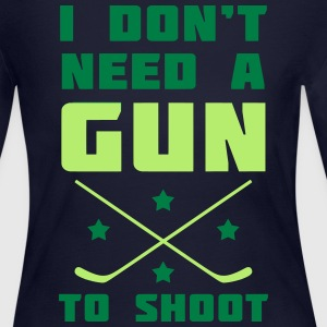 I Don't Need A Gun to Shoot (hockey) Long Sleeve Shirts - Women's Long Sleeve Jersey T-Shirt
