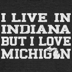 Live Indiana Love Michigan  T-Shirts - Unisex Tri-Blend T-Shirt by American Apparel