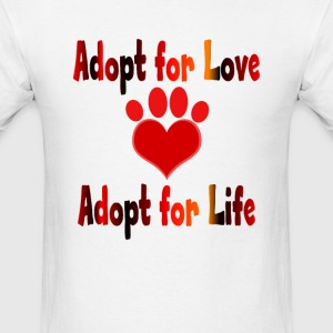 ADOPT FOR LOVE-ADOPT FOR LIFE T-Shirts - Men's T-Shirt