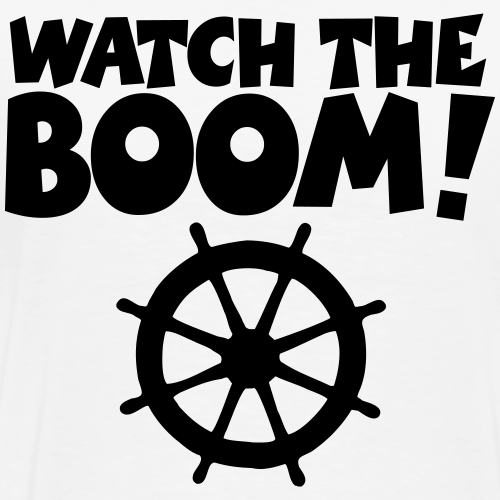 WATCH THE BOOM - Sail Sailor Sailing