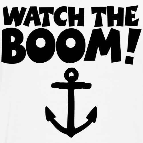 WATCH THE BOOM - Sail Sailor Sailing